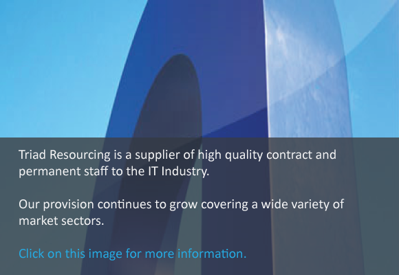 Triad Resourcing is a supplier of high quality contract and permanent staff to the IT industry.  Our provision continues to grow covering a wide variety of market sectors.